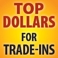 Got a Trade? <br>We Will Give You Top Dollar For It*!