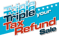 Triple Your Tax Refund Sale